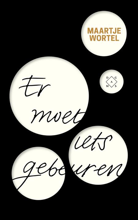 Maartje Wortel haar tweede roman: er moet iets gebeuren.