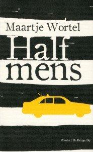 De debuutroman van Maartje Wortel - Half Mens